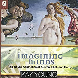 Imagining Minds: The Neuro-Aesthetics of Austen, Eliot, and Hardy: Theory Interpretation Narrative | [Kay Young]