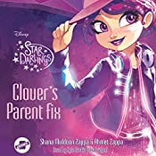 Clover's Parent Fix: The Star Darlings Series, Book 11 | Shana Muldoon Zappa, Ahmet Zappa
