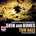 Skin and Bones (       UNABRIDGED) by Tom Bale Narrated by Gordon Griffin