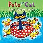 Pete the Cat: Five Little Ducks   James Dean