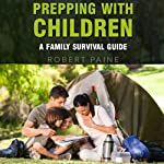 Prepping with Children: A Family Survival Guide | Robert Paine