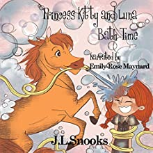 Bath Time: Princess Kitty and Luna (       UNABRIDGED) by J.L. Snooks Narrated by Emily-Rose Maynard