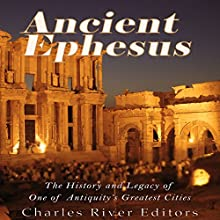 Ancient Ephesus: The History and Legacy of One of Antiquity's Greatest Cities Audiobook by  Charles River Editors Narrated by Colin Fluxman