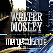 Merge - Disciple: Two Short Novels from Crosstown to Oblivion | [Walter Mosley]