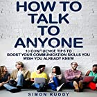 How to Talk to Anyone: 10 Confidence Tips to Boost Your Communication Skills You Wish You Already Knew Hörbuch von Simon Ruddy Gesprochen von: Jared Capper