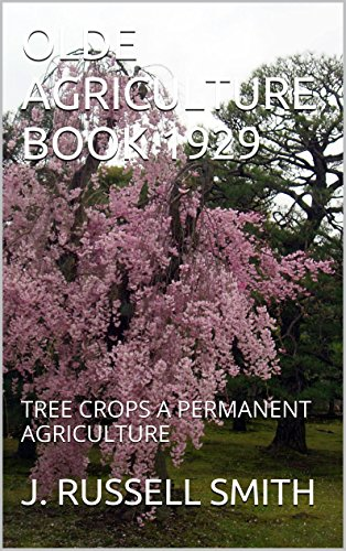 J. RUSSELL SMITH - OLDE AGRICULTURE BOOK 1929: TREE CROPS A PERMANENT AGRICULTURE (OLDE AG BOOKS)