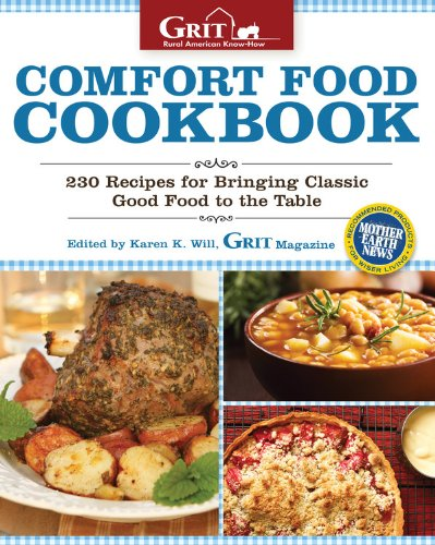 Comfort Food Cookbook: 230 Recipes for Bringing Classic Good Food to the Table (Grit Magazine) by Editors of Grit magazine