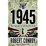 1945: A Novel ~ Robert Conroy