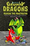 img - for Grumpy Dragons - Fragan the Frustrated: An Illustrated Dragon Book For Kids with Bonus Coloring Pages book / textbook / text book