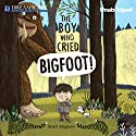 The Boy Who Cried Bigfoot! Audiobook by Scott Magoon Narrated by Adam Verner
