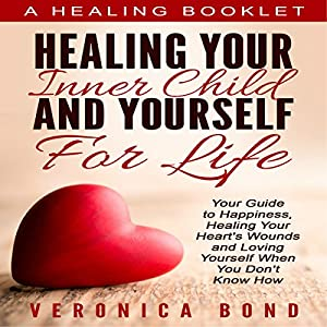 Inner Child Healing Yourself for Life Audiobook
