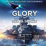 Glory for Sea and Space: Star Watch, Book 4 | Mark Wayne McGinnis