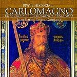 Breve historia de Carlomagno y el Sacro Imperio Romano Germánico | Juan Carlos Quintana Rivera