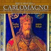 Breve historia de Carlomagno y el Sacro Imperio Romano Germánico | [Juan Carlos Quintana Rivera]