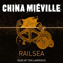 Railsea (       UNABRIDGED) by China Mieville Narrated by Tom Lawrence