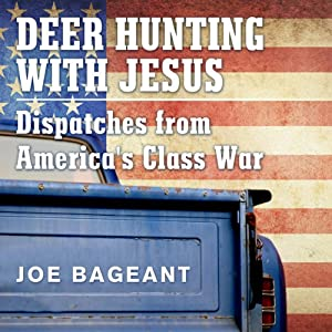 Deer Hunting with Jesus: Dispatches from America's Class War | [Joe Bageant]