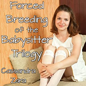 Forced Breeding of the Babysitter Trilogy | [Cassandra Zara]