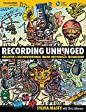 img - for Recording Unhinged: Creative and Unconventional Music Recording Techniques Bk/online media (Music Pro Guides) book / textbook / text book