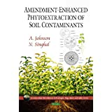 Amendment-Enhanced Phytoextraction of Soil Contaminants (Environmental Remediation Technologies, Regulations and...