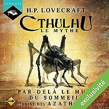 Par-delà le mur du sommeil suivi de Azathoth (Cthulhu - Le mythe) | Livre audio Auteur(s) : Howard Phillips Lovecraft Narrateur(s) : Nicolas Planchais
