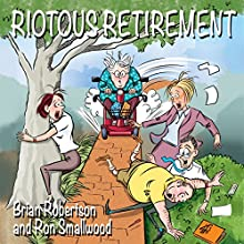 Riotous Retirement Audiobook by Brian Robertson, Ron Smallwood Narrated by Brian Robertson
