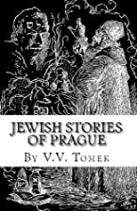 Jewish Stories of Prague: Jewish Prague in History and Legend