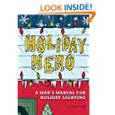Holiday Hero: A Man's Manual for Holiday Lighting