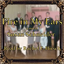 Fire In My Ears (       UNABRIDGED) by Susan Schneider Narrated by Rachel F. Hirsch