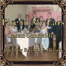 Fire In My Ears (       UNABRIDGED) by Susan Schneider Narrated by Rachel F. Hirsch