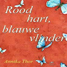 Rood hart, blauwe vlinder [Red Heart, Blue Butterfly] Audiobook by Annika Thor Narrated by Lieneke Dijkzeul