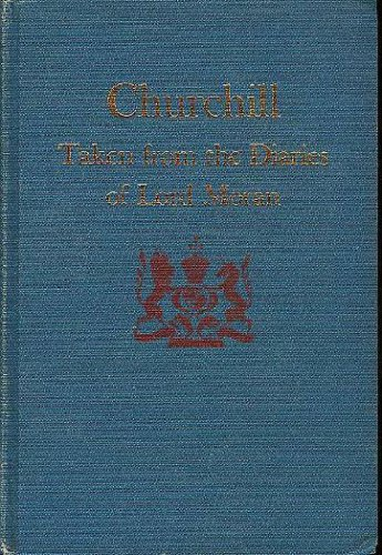 CHURCHILL:Taken from the Diaries of Lord Moran. The Struggle for Survival 1940-1965., Lord Moran