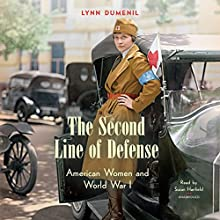 The Second Line of Defense: American Women and World War I | Livre audio Auteur(s) : Lynn Dumenil Narrateur(s) : Susan Hanfield