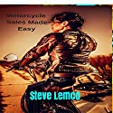 Motorcycle Sales Made Easy Audiobook by Steve Lemco Narrated by Jim R Sartor