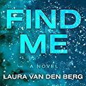 Find Me (       UNABRIDGED) by Laura van den Berg Narrated by Emily Woo Zeller