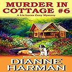 Murder in Cottage #6 : A Liz Lucas Cozy Mystery Series Book 1 | Dianne Harman