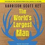 The World's Largest Man: A Memoir   Harrison Scott Key