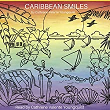 Caribbean Smiles: Poems from Paradise Audiobook by Cathrene Valente Youngquist Narrated by Cathrene Valente Youngquist