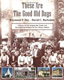 img - for These Are The Good Old Days: A History Of The Stephen Day Family And Its Architectural Impact On New Albany, Indiana book / textbook / text book