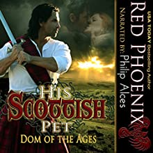 His Scottish Pet: Dom of the Ages (       UNABRIDGED) by Red Phoenix Narrated by Philip Alces