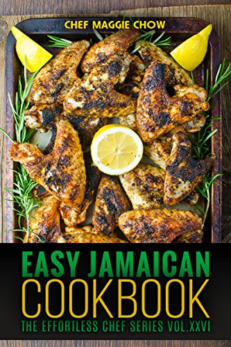 Easy Jamaican Cookbook (Jamaican Cookbook, Jamaican Recipes, Jamaican Cooking, West Indian Cookbook, West Indian Recipes 1) by Chef Maggie Chow