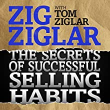 The Secrets of Successful Selling Habits Audiobook by Zig Ziglar, Tom Ziglar Narrated by Zig Ziglar, Tom Ziglar