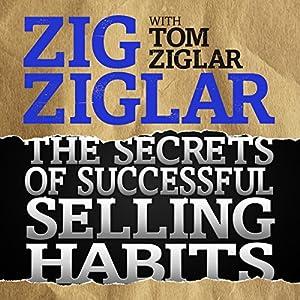The Secrets of Successful Selling Habits Hörbuch von Zig Ziglar, Tom Ziglar Gesprochen von: Zig Ziglar, Tom Ziglar