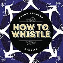 How to Whistle: Stories Audiobook by Gregg Shapiro Narrated by Jerry L. Wheeler