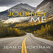 The Journey to Find Me (       UNABRIDGED) by Sean D. Horshaw Narrated by Sean D. Horshaw