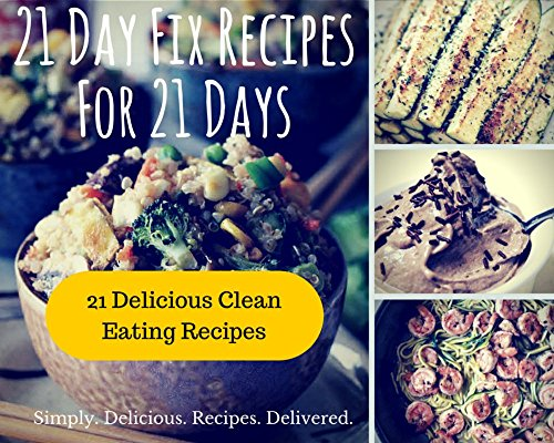 21 Day Fix Recipes for 21 Days: 21 Day Fix Cookbook | Clean Eating Recipes for Breakfast, Lunch, Dinner, Snacks, Desserts, and Smoothies (21 Day Fix for 21 Days) by Lauren Thompson