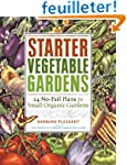 Starter Vegetable Gardens: 24 No-Fail...
