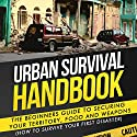 Urban Survival Handbook: The Beginners Guide to Securing Your Territory, Food and Weapons (How to Survive Your First Disaster) (       UNABRIDGED) by  Urban Survival Handbook Narrated by Dave Wright