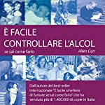 É facile controllare l'alcol se sai come farlo [It Is Easy to Check the Alcohol If You Know How to Do It] | Allen Carr
