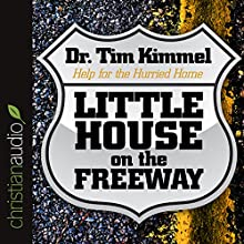 Little House on the Freeway: Help for the Hurried Home (       ABRIDGED) by Dr. Tim Kimmel Narrated by Dr. Tim Kimmel