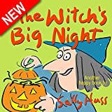 Childrens Books: THE WITCHS BIG NIGHT (Very Funny, Rhyming Bedtime Story/Picture Book for Beginner Readers About Halloween and Kindness, Ages 2-8)